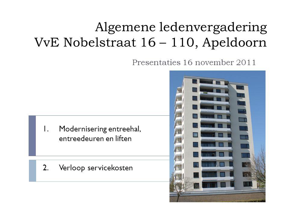Algemene ledenvergadering VvE Nobelstraat 16 – 110, Apeldoorn Presentaties 16 november 2011 1.Modernisering entreehal, entreedeuren en liften 2.Verloo