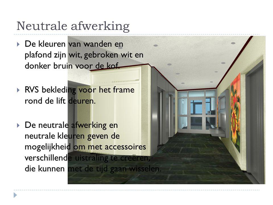 Neutrale afwerking  De kleuren van wanden en plafond zijn wit, gebroken wit en donker bruin voor de kof.  RVS bekleding voor het frame rond de lift