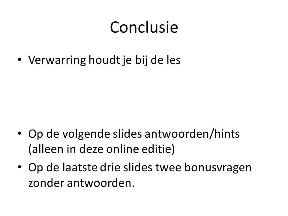 Conclusie Verwarring houdt je bij de les Op de volgende slides antwoorden/hints (alleen in deze online editie) Op de laatste drie slides twee bonusvragen zonder antwoorden.
