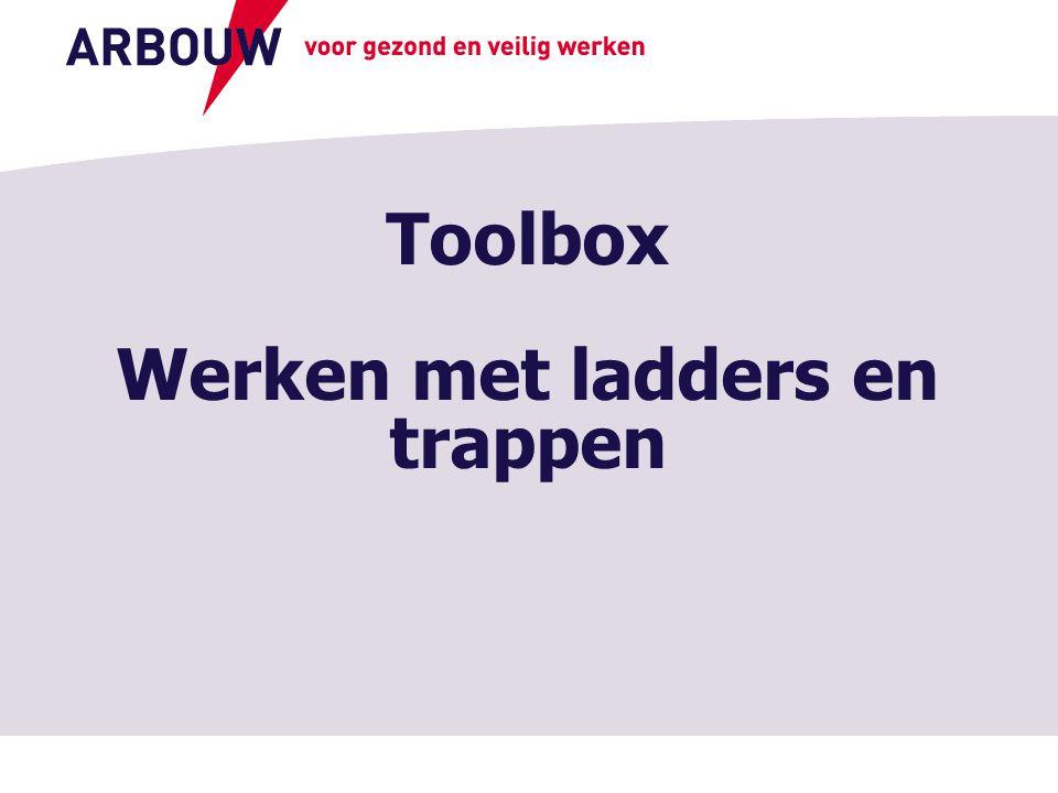 voor gezond en veilig werken Toolbox Werken met ladders en trappen