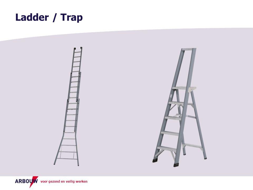 voor gezond en veilig werken Liever geen ladder of trap, maar als het niet anders kan: Zet de ladder/trap goed neer en maak hem vast.