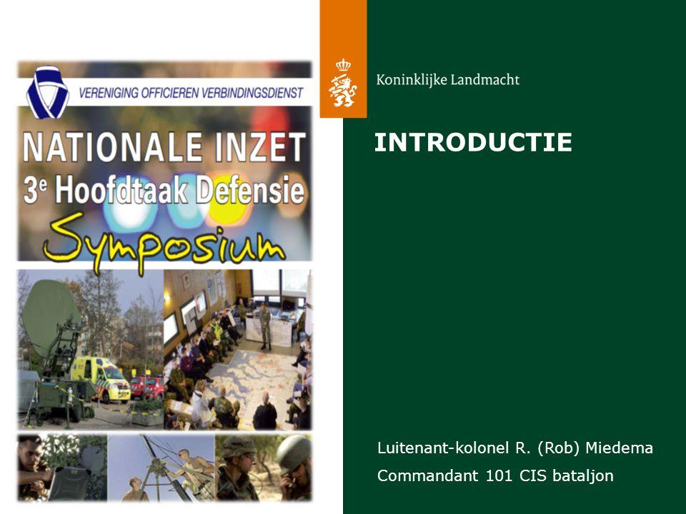 INTRODUCTIE Luitenant-kolonel R. (Rob) Miedema Commandant 101 CIS bataljon