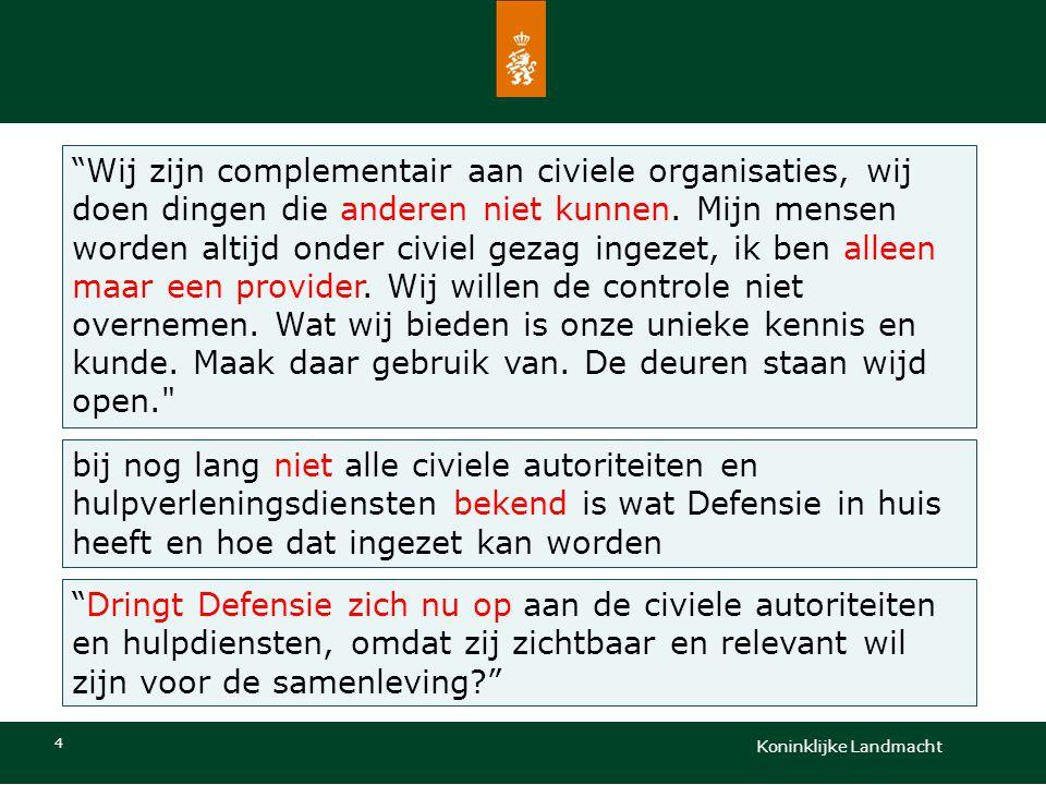 Koninklijke Landmacht 4 Wij zijn complementair aan civiele organisaties, wij doen dingen die anderen niet kunnen.