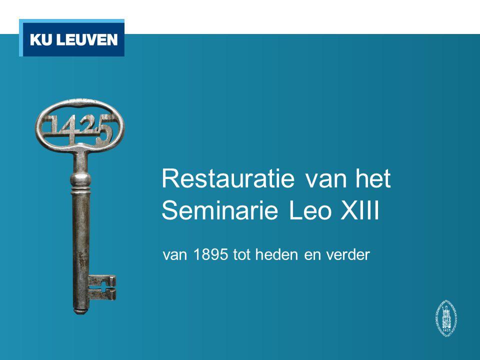Restauratie Seminarie Leo XIII Technische Diensten KU Leuven - Divisie Monumenten Projecteigenaar: Eric Boucquey Werfcoördinator: Robrecht Vanhagendoren