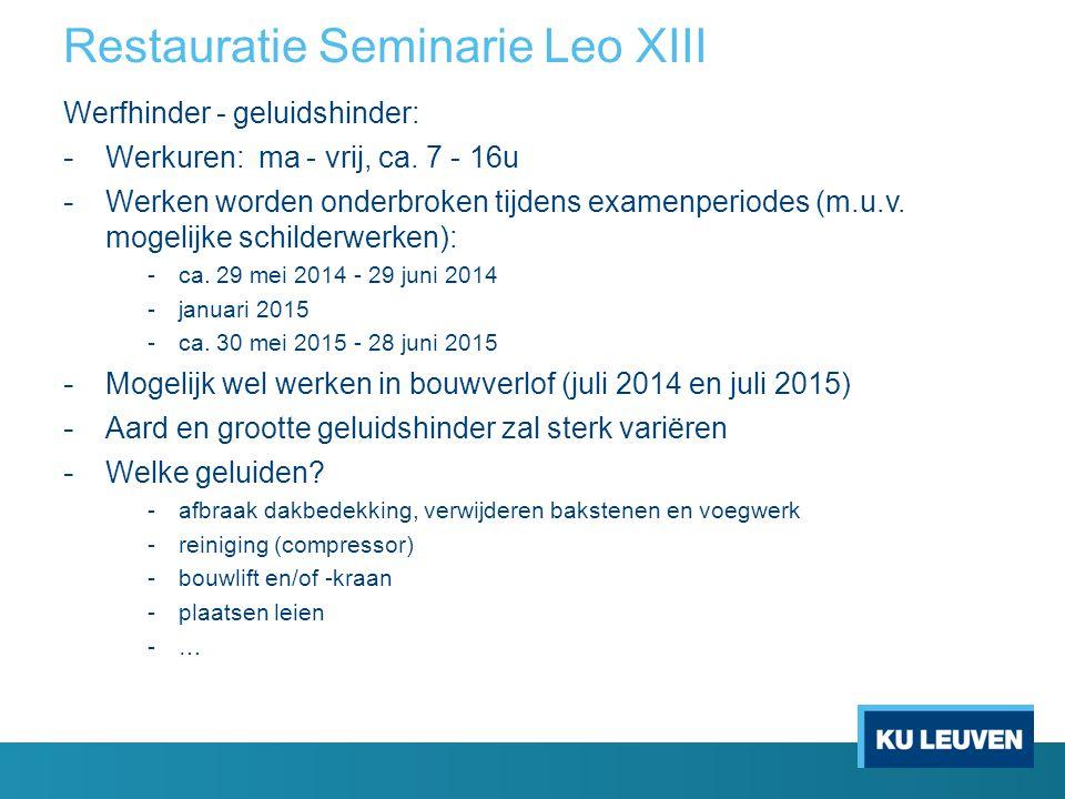 Restauratie Seminarie Leo XIII Werfhinder - geluidshinder: - Werkuren: ma - vrij, ca. 7 - 16u - Werken worden onderbroken tijdens examenperiodes (m.u.