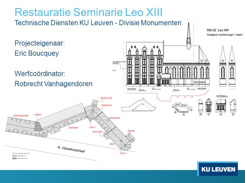 Restauratie Seminarie Leo XIII Technische Diensten KU Leuven - Divisie Monumenten Projecteigenaar: Eric Boucquey Werfcoördinator: Robrecht Vanhagendor