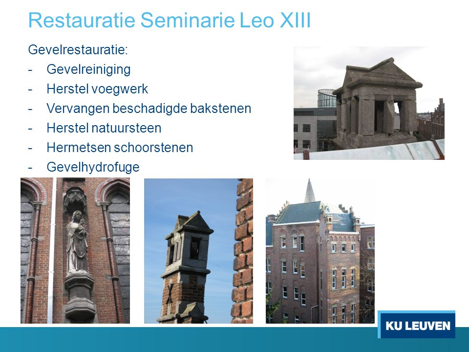 Restauratie Seminarie Leo XIII Dakwerken: - Vernieuwen leien - Vernieuwen waterdichtingen - Herstel daktimmer en houtbehandeling - Vernieuwen bliksembeveiliging - Herstel smeedwerk