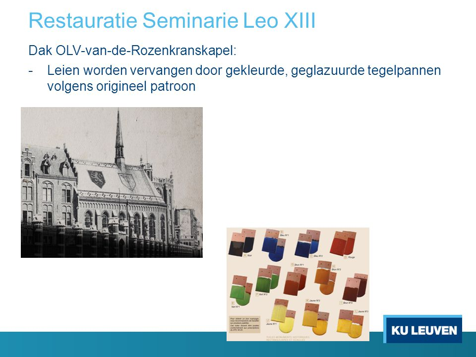 Restauratie Seminarie Leo XIII Dak OLV-van-de-Rozenkranskapel: - Leien worden vervangen door gekleurde, geglazuurde tegelpannen volgens origineel patr