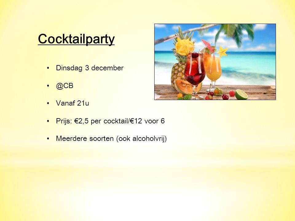 Cocktailparty Dinsdag 3 december @CB Vanaf 21u Prijs: €2,5 per cocktail/€12 voor 6 Meerdere soorten (ook alcoholvrij)