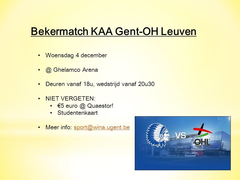 Bekermatch KAA Gent-OH Leuven Woensdag 4 december @ Ghelamco Arena Deuren vanaf 18u, wedstrijd vanaf 20u30 NIET VERGETEN: €5 euro @ Quaestor.