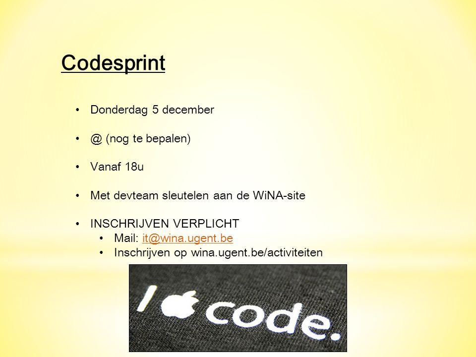 Codesprint Donderdag 5 december @ (nog te bepalen) Vanaf 18u Met devteam sleutelen aan de WiNA-site INSCHRIJVEN VERPLICHT Mail: it@wina.ugent.beit@wina.ugent.be Inschrijven op wina.ugent.be/activiteiten
