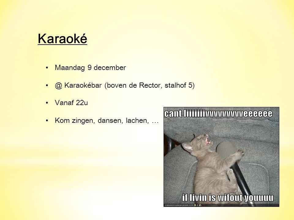Karaoké Maandag 9 december @ Karaokébar (boven de Rector, stalhof 5) Vanaf 22u Kom zingen, dansen, lachen, …