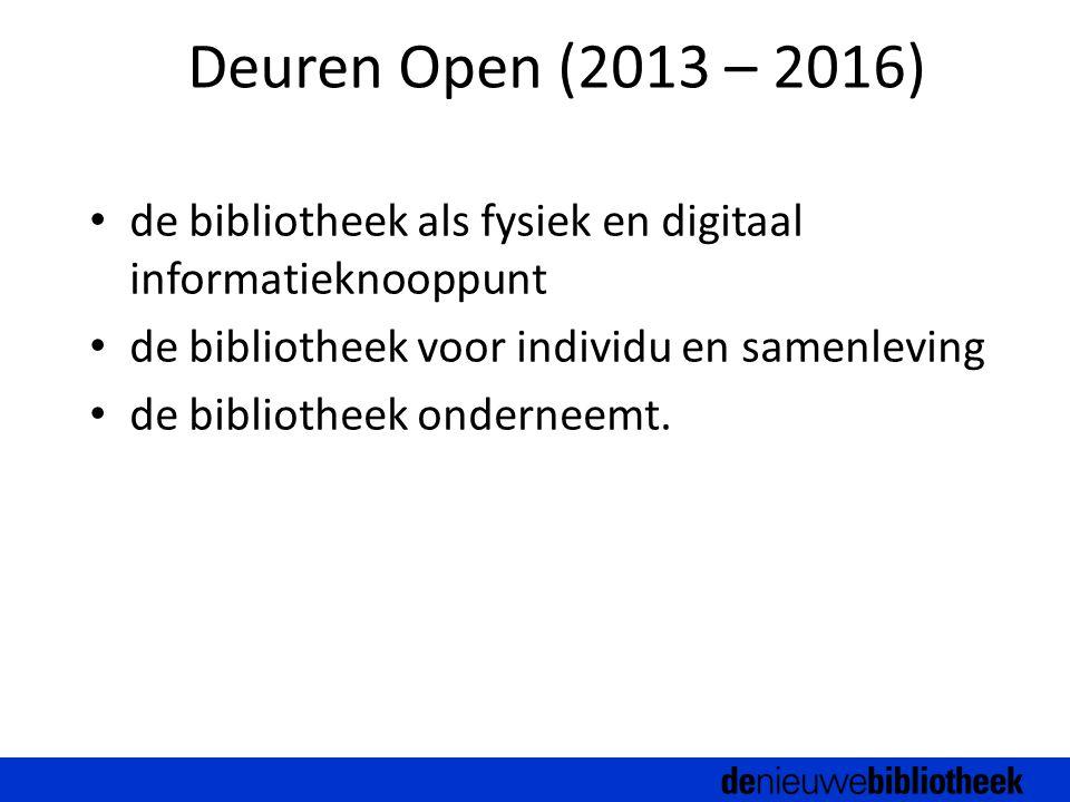 Deuren Open (2013 – 2016) de bibliotheek als fysiek en digitaal informatieknooppunt de bibliotheek voor individu en samenleving de bibliotheek onderneemt.