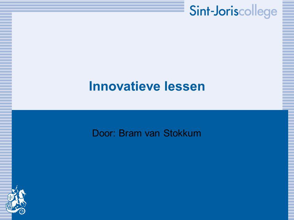 Innovatieve lessen Door: Bram van Stokkum