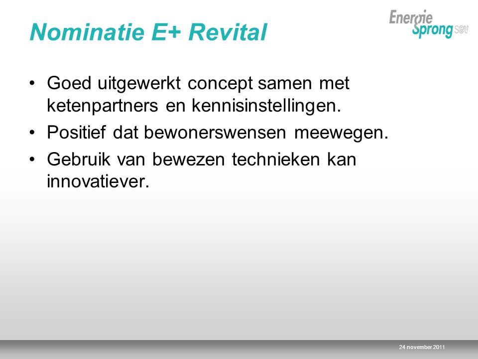 24 november 2011 Nominatie E+ Revital Goed uitgewerkt concept samen met ketenpartners en kennisinstellingen.