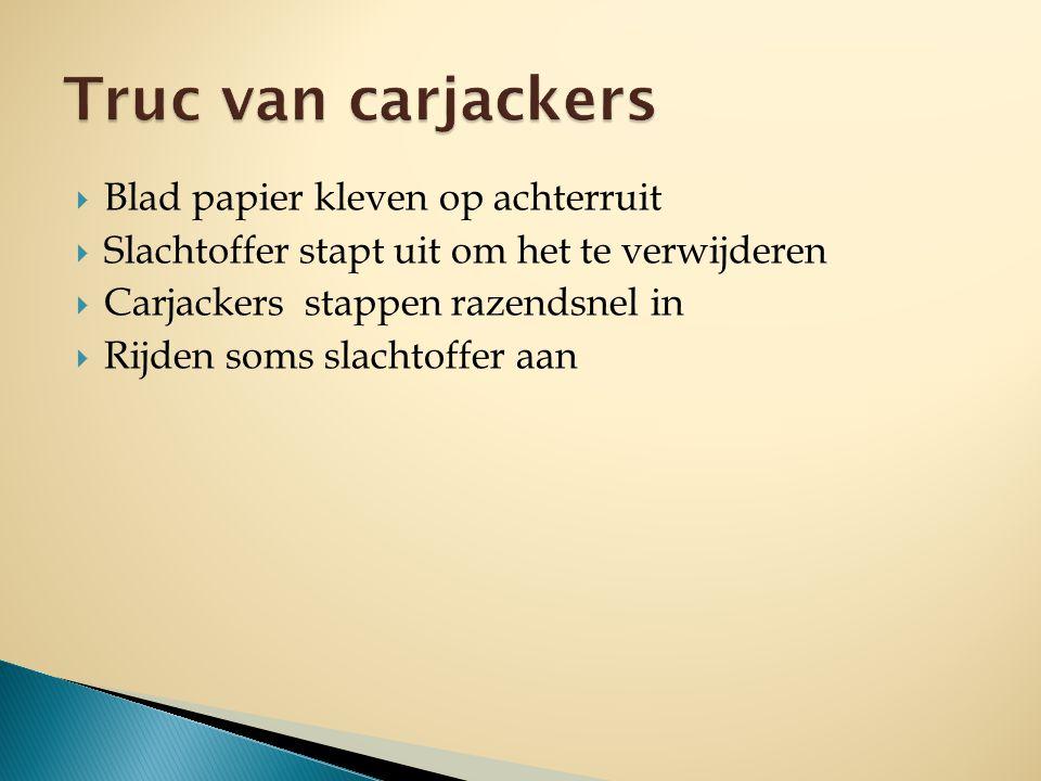 Blad papier kleven op achterruit  Slachtoffer stapt uit om het te verwijderen  Carjackers stappen razendsnel in  Rijden soms slachtoffer aan