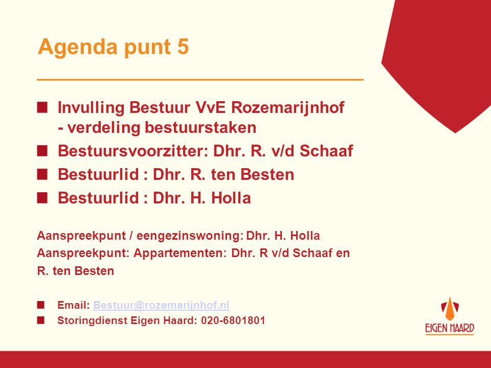 Agenda punt 5 Invulling Bestuur VvE Rozemarijnhof - verdeling bestuurstaken Bestuursvoorzitter: Dhr. R. v/d Schaaf Bestuurlid : Dhr. R. ten Besten Bes