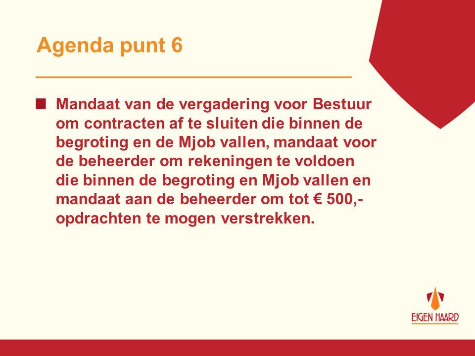Agenda punt 6 Mandaat van de vergadering voor Bestuur om contracten af te sluiten die binnen de begroting en de Mjob vallen, mandaat voor de beheerder