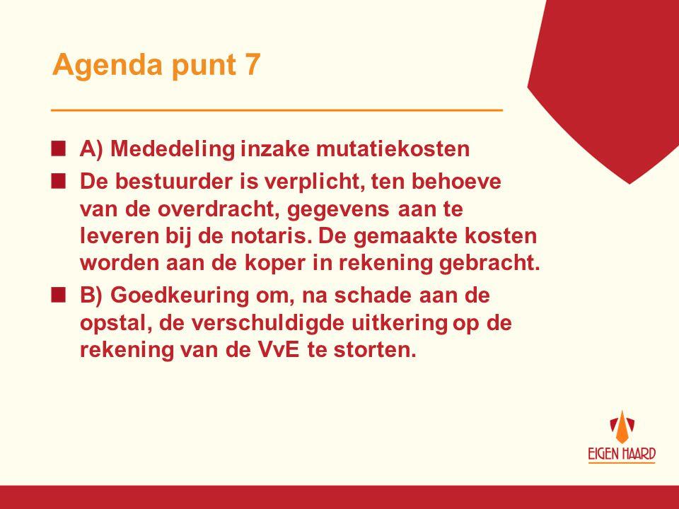 Agenda punt 7 A) Mededeling inzake mutatiekosten De bestuurder is verplicht, ten behoeve van de overdracht, gegevens aan te leveren bij de notaris. De