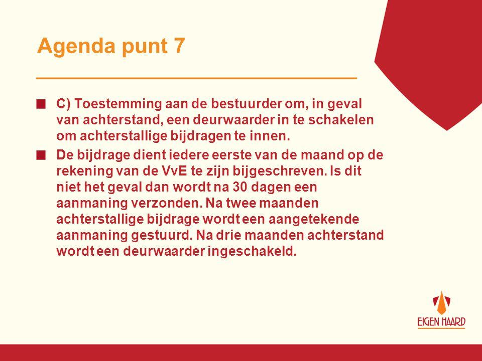 Agenda punt 7 C) Toestemming aan de bestuurder om, in geval van achterstand, een deurwaarder in te schakelen om achterstallige bijdragen te innen. De