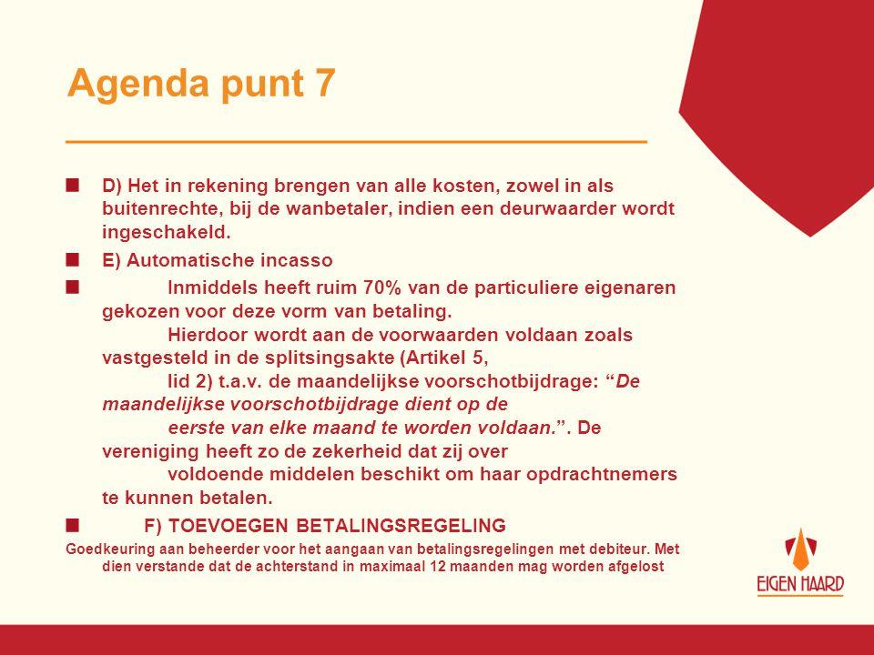 Agenda punt 7 D) Het in rekening brengen van alle kosten, zowel in als buitenrechte, bij de wanbetaler, indien een deurwaarder wordt ingeschakeld. E)