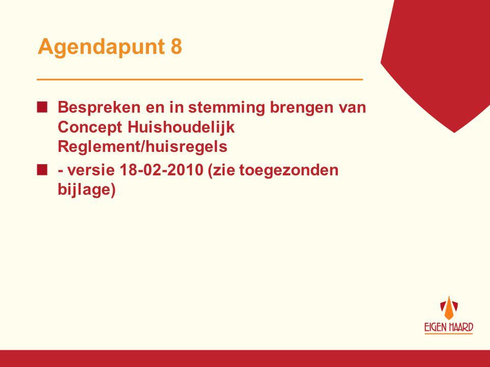 Agendapunt 8 Bespreken en in stemming brengen van Concept Huishoudelijk Reglement/huisregels - versie 18-02-2010 (zie toegezonden bijlage)