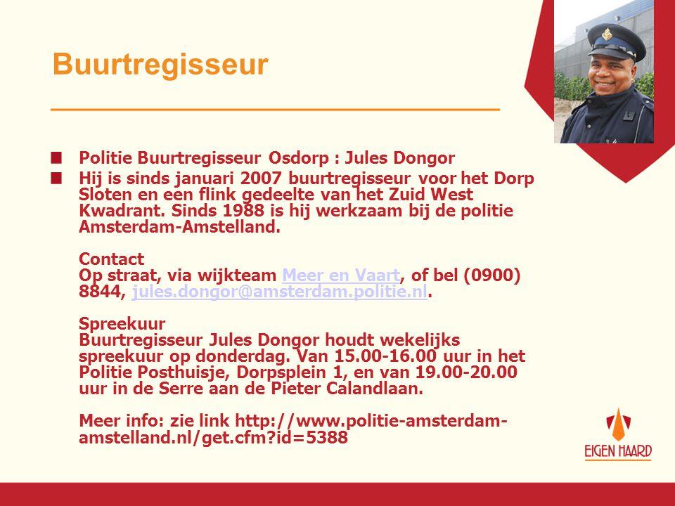 Buurtregisseur Politie Buurtregisseur Osdorp : Jules Dongor Hij is sinds januari 2007 buurtregisseur voor het Dorp Sloten en een flink gedeelte van he