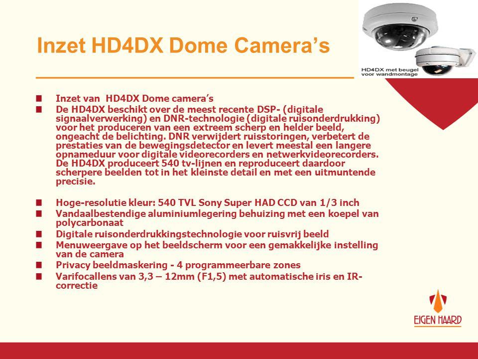 Inzet HD4DX Dome Camera's Inzet van HD4DX Dome camera's De HD4DX beschikt over de meest recente DSP- (digitale signaalverwerking) en DNR-technologie (