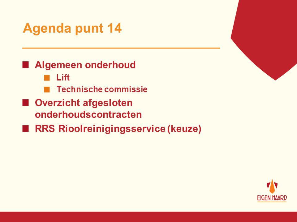Agenda punt 14 Algemeen onderhoud Lift Technische commissie Overzicht afgesloten onderhoudscontracten RRS Rioolreinigingsservice (keuze)