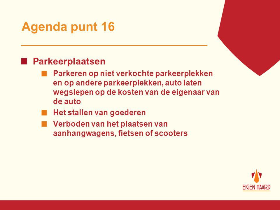 Agenda punt 16 Parkeerplaatsen Parkeren op niet verkochte parkeerplekken en op andere parkeerplekken, auto laten wegslepen op de kosten van de eigenaa