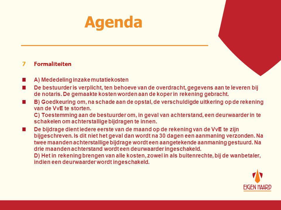 Agenda 7Formaliteiten A) Mededeling inzake mutatiekosten De bestuurder is verplicht, ten behoeve van de overdracht, gegevens aan te leveren bij de not