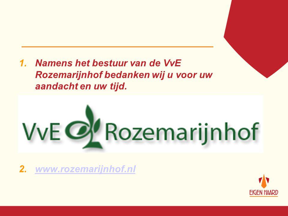 1.Namens het bestuur van de VvE Rozemarijnhof bedanken wij u voor uw aandacht en uw tijd. 2.www.rozemarijnhof.nlwww.rozemarijnhof.nl