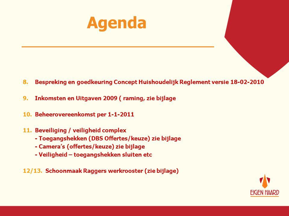 Agenda 8. Bespreking en goedkeuring Concept Huishoudelijk Reglement versie 18-02-2010 9.Inkomsten en Uitgaven 2009 ( raming, zie bijlage 10.Beheerover