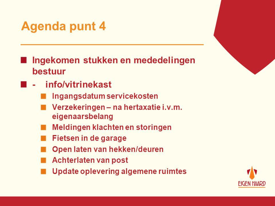 Agenda punt 4 Ingekomen stukken en mededelingen bestuur - info/vitrinekast Ingangsdatum servicekosten Verzekeringen – na hertaxatie i.v.m. eigenaarsbe