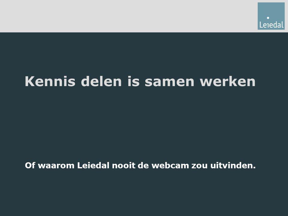 Kennis delen is samen werken Of waarom Leiedal nooit de webcam zou uitvinden.