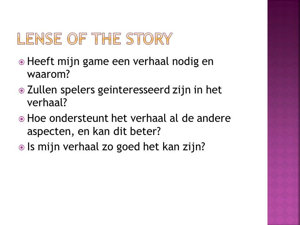  Heeft mijn game een verhaal nodig en waarom.  Zullen spelers geinteresseerd zijn in het verhaal.