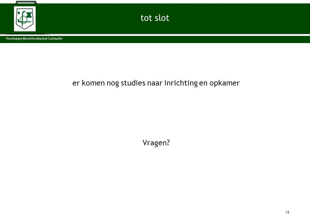 er komen nog studies naar inrichting en opkamer Vragen? 12 tot slot Voorburgse Mixed Hockeyclub Cartouche