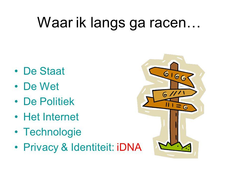 Waar ik langs ga racen… De Staat De Wet De Politiek Het Internet Technologie Privacy & Identiteit: iDNA