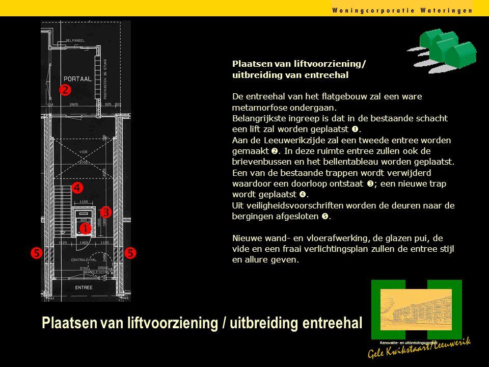 Plaatsen van liftvoorziening / uitbreiding entreehal Gele Kwikstaart/Leeuwerik Renovatie- en uitbreidingsproject Plaatsen van liftvoorziening/ uitbreiding van entreehal De entreehal van het flatgebouw zal een ware metamorfose ondergaan.