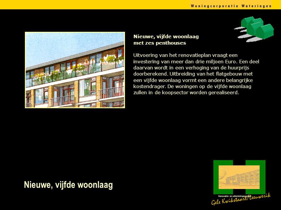 Nieuwe, vijfde woonlaag Gele Kwikstaart/Leeuwerik Renovatie- en uitbreidingsproject Nieuwe, vijfde woonlaag met zes penthouses Uitvoering van het renovatieplan vraagt een investering van meer dan drie miljoen Euro.