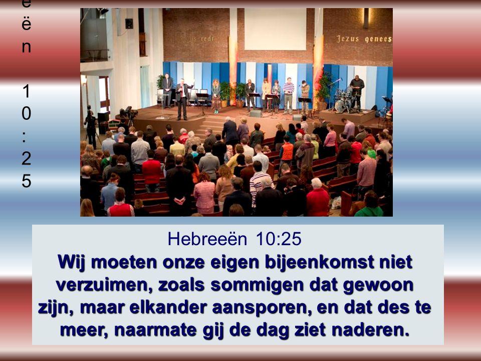 Hebreeën 10:25Hebreeën 10:25 Wij moeten onze eigen bijeenkomst niet verzuimen, zoals sommigen dat gewoon zijn, maar elkander aansporen, en dat des te