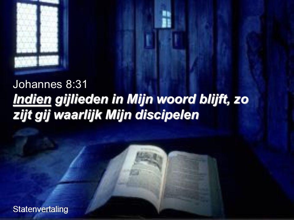Indien gijlieden in Mijn woord blijft, zo zijt gij waarlijk Mijn discipelen Johannes 8:31 Indien gijlieden in Mijn woord blijft, zo zijt gij waarlijk