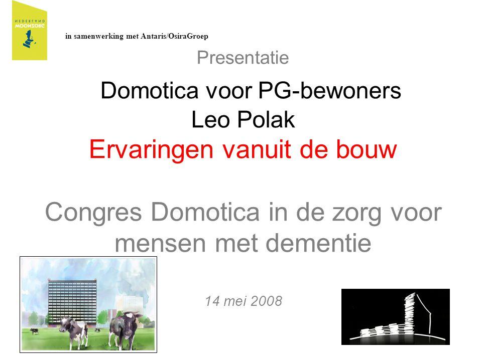 Presentatie Domotica voor PG-bewoners Leo Polak Ervaringen vanuit de bouw Congres Domotica in de zorg voor mensen met dementie 14 mei 2008 in samenwer