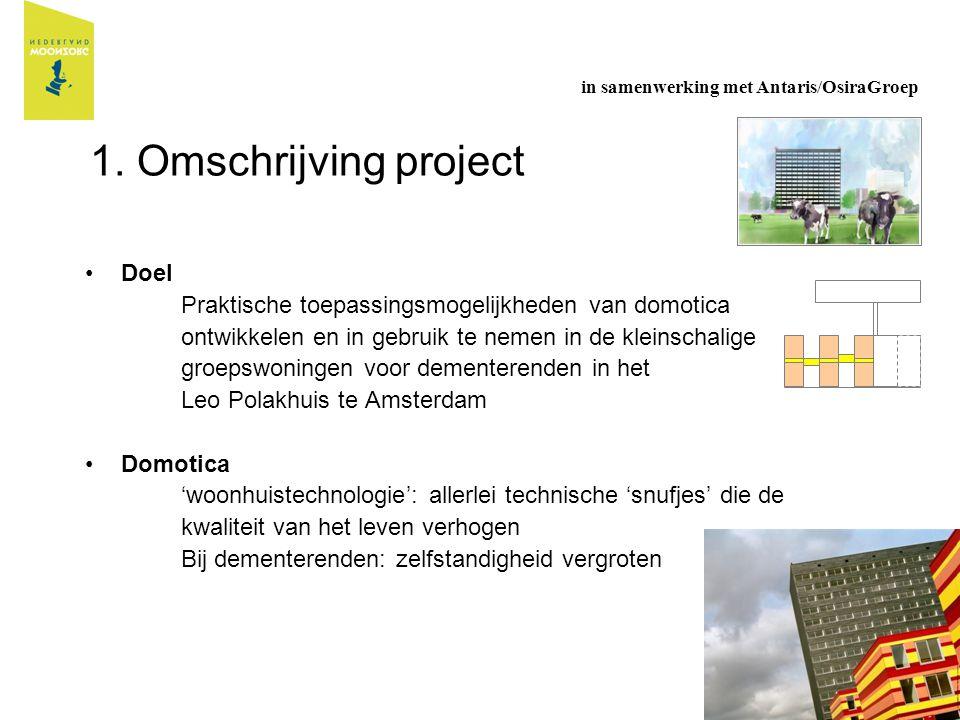 1. Omschrijving project Doel Praktische toepassingsmogelijkheden van domotica ontwikkelen en in gebruik te nemen in de kleinschalige groepswoningen vo