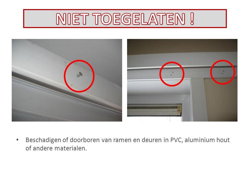 Beschadigen of doorboren van ramen en deuren in PVC, aluminium hout of andere materialen.