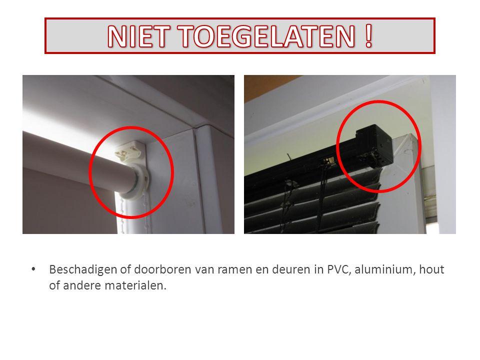 Beschadigen of doorboren van ramen en deuren in PVC, aluminium, hout of andere materialen.