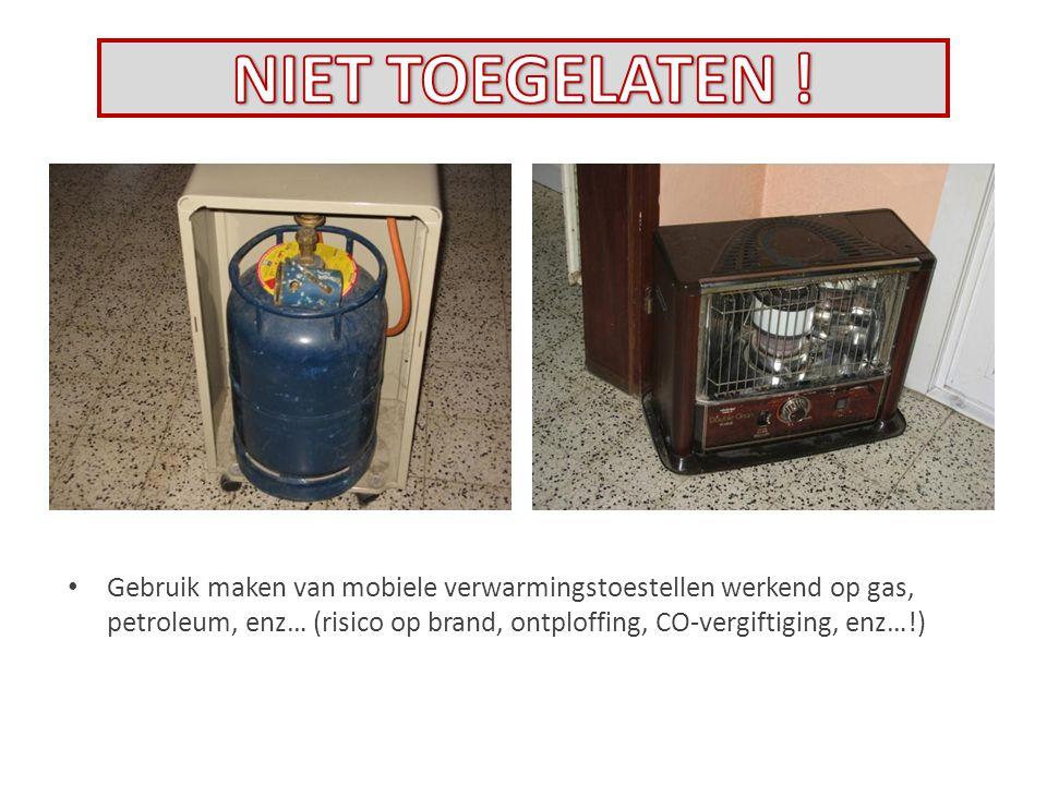 Gebruik maken van mobiele verwarmingstoestellen werkend op gas, petroleum, enz… (risico op brand, ontploffing, CO-vergiftiging, enz…!)
