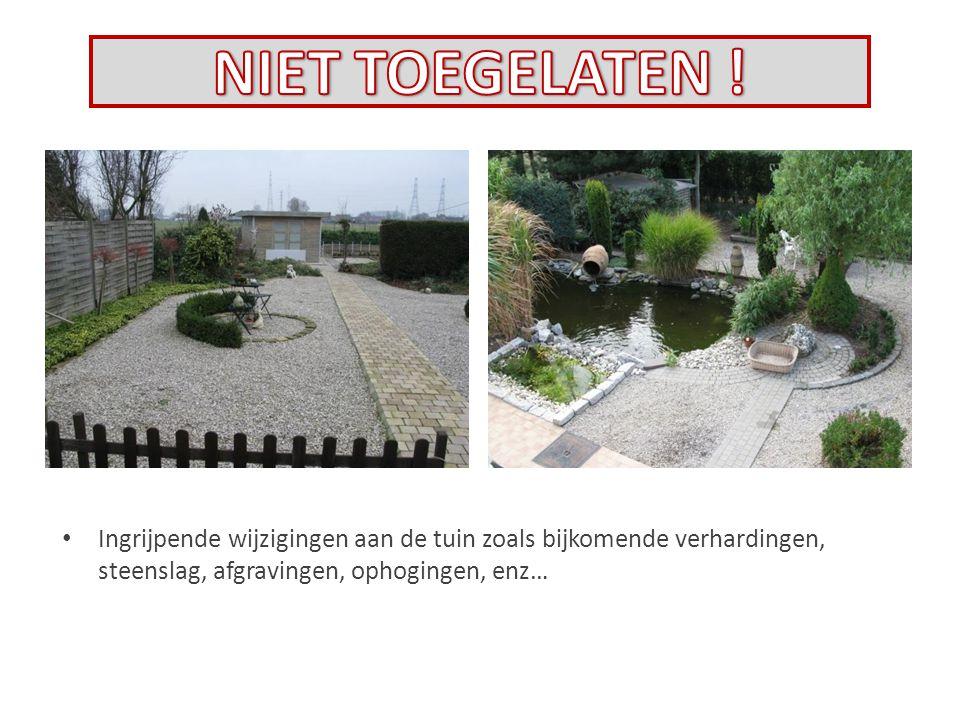 Ingrijpende wijzigingen aan de tuin zoals bijkomende verhardingen, steenslag, afgravingen, ophogingen, enz…