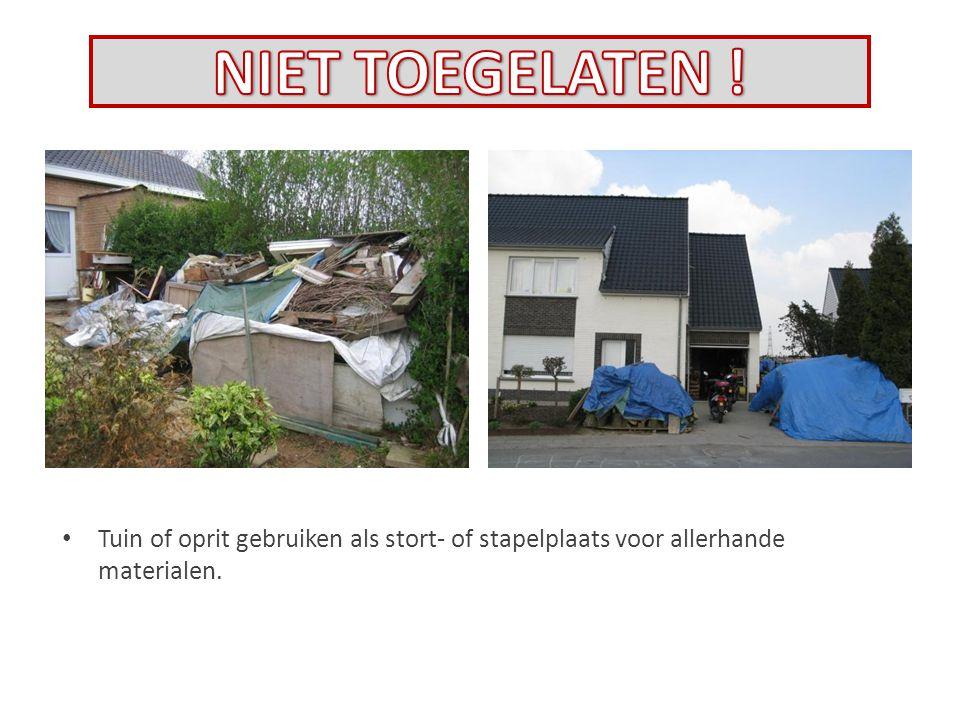 Tuin of oprit gebruiken als stort- of stapelplaats voor allerhande materialen.