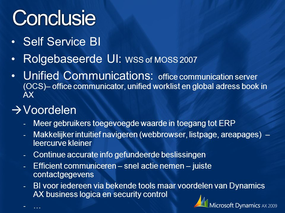 Conclusie Self Service BI Rolgebaseerde UI: WSS of MOSS 2007 Unified Communications: office communication server (OCS)– office communicator, unified w
